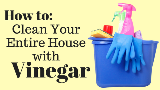 How To Clean Your Entire House With Vinegar